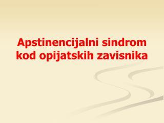 Apstinencijalni sindrom kod opijatskih zavisnika