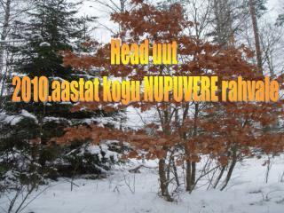 Head uut  2010.aastat kogu NUPUVERE rahvale