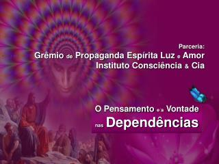 Parceria: Gr mio de Propaganda Esp rita Luz e Amor Instituto Consci ncia  Cia