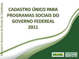 CADASTRO  NICO PARA PROGRAMAS SOCIAIS DO GOVERNO FEDEREAL 2011