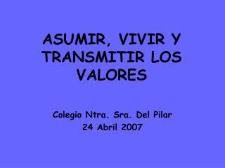 ASUMIR, VIVIR Y TRANSMITIR LOS VALORES