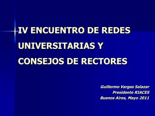IV ENCUENTRO DE REDES UNIVERSITARIAS Y CONSEJOS DE RECTORES