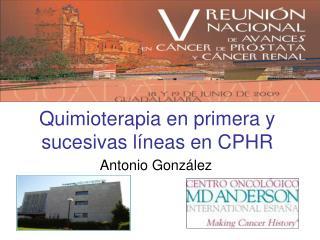 Quimioterapia en primera y sucesivas l neas en CPHR
