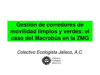 Gesti n de corredores de movilidad limpios y verdes: el caso del Macrob s en la ZMG