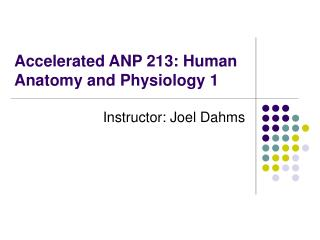 Accelerated ANP 213: Human Anatomy and Physiology 1