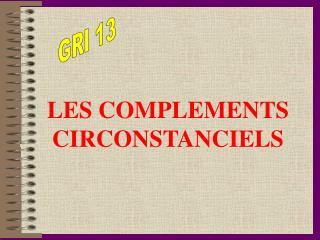 LES COMPLEMENTS CIRCONSTANCIELS