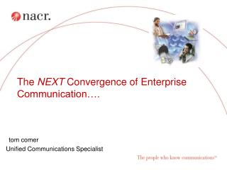 The NEXT Convergence of Enterprise Communication .