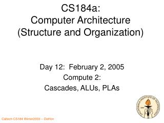 CS184a: Computer Architecture Structure and Organization