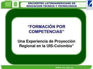 FORMACI N POR COMPETENCIAS   Una Experiencia de Proyecci n Regional en la UIS-Colombia