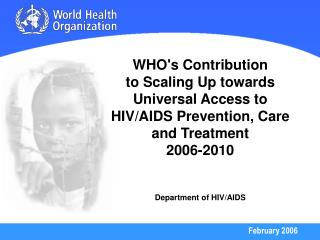 WHOs Contribution  to Scaling Up towards Universal Access to  HIV