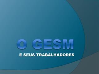 O GESM