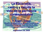La Eucarist a, centro y ra z de la vida de la parroquia corresponsable  P.  ngel L. Ciappi Vicario de Desarrollo y Asunt