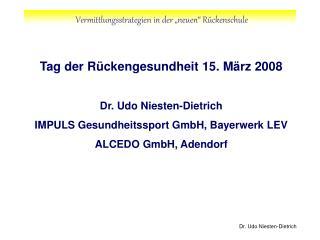 Tag der R ckengesundheit 15. M rz 2008  Dr. Udo Niesten-Dietrich IMPULS Gesundheitssport GmbH, Bayerwerk LEV ALCEDO GmbH