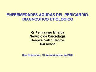ENFERMEDADES AGUDAS DEL PERICARDIO. DIAGN STICO ETIOL GICO   G. Permanyer Miralda Servicio de Cardiolog a Hospital Vall