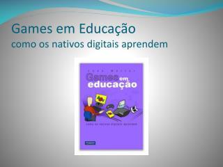Games em Educa  o como os nativos digitais aprendem
