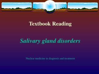 Textbook Reading   Salivary gland disorders    Nuclear medicine in diagnosis and treatment