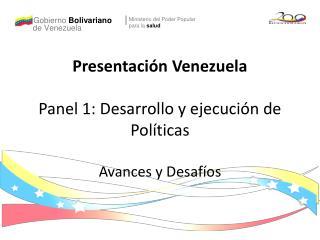 Presentaci n Venezuela  Panel 1: Desarrollo y ejecuci n de Pol ticas   Avances y Desaf os