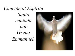 Canci n al Esp ritu Santo cantada por  Grupo  Emmanuel.