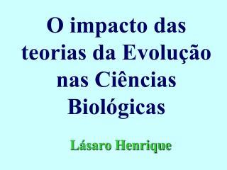 O impacto das teorias da Evolu  o nas Ci ncias Biol gicas