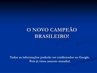O NOVO CAMPE O BRASILEIRO