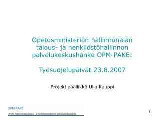 Opetusministeri n hallinnonalan  talous- ja henkil st hallinnon palvelukeskushanke OPM-PAKE:  Ty suojelup iv t 23.8.2007