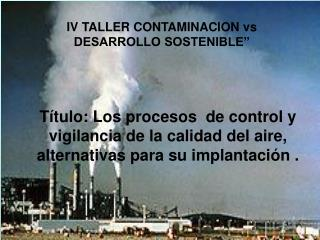 IV TALLER CONTAMINACION vs DESARROLLO SOSTENIBLE