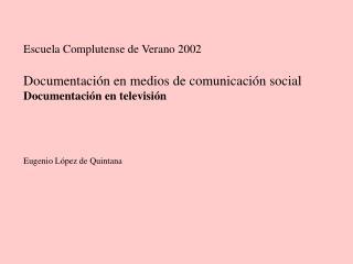 Escuela Complutense de Verano 2002  Documentaci n en medios de comunicaci n social Documentaci n en televisi n      Euge