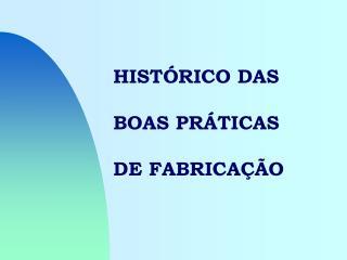 HIST RICO DAS BOAS PR TICAS DE FABRICA  O