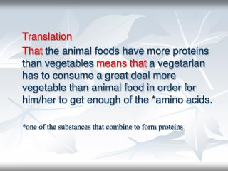 Translation  That the animal foods have more proteins than vegetables means that a vegetarian has to consume a great dea
