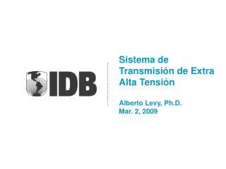 Sistema de Transmisi n de Extra Alta Tensi n  Alberto Levy, Ph.D. Mar. 2, 2009