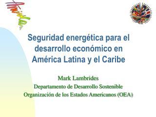 Seguridad energ tica para el desarrollo econ mico en  Am rica Latina y el Caribe