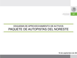 ESQUEMA DE APROVECHAMIENTO DE ACTIVOS PAQUETE DE AUTOPISTAS DEL NORESTE