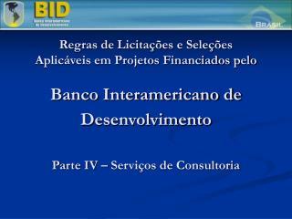 Regras de Licita  es e Sele  es Aplic veis em Projetos Financiados pelo  Banco Interamericano de Desenvolvimento   Parte