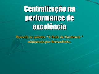 Centraliza  o na performance de excel ncia