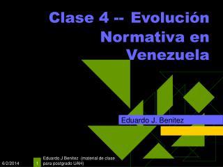 Clase 4 -- Evoluci n Normativa en Venezuela