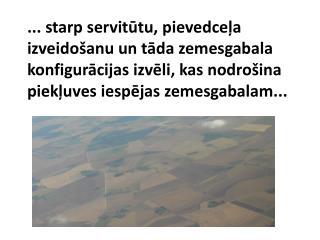 ... starp servitutu, pievedcela izveido anu un tada zemesgabala konfiguracijas izveli, kas nodro ina piekluves iespejas