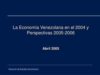 La Econom a Venezolana en el 2004 y Perspectivas 2005-2006