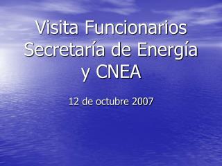 Visita Funcionarios Secretar a de Energ a y CNEA