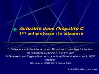 Actualit  dans l h patite C 1 re antiprot ase : le telaprevir