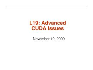 L19: Advanced CUDA Issues