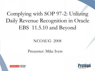 Complying with SOP 97-2: Utilizing Daily Revenue Recognition in Oracle EBS  11.5.10 and Beyond