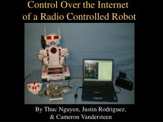 Control Over the Internet  of a Radio Controlled Robot