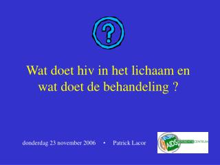 Wat doet hiv in het lichaam en wat doet de behandeling