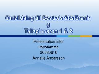Ombildning till Bostadsr ttsf rening Tallspinnaren 1  2