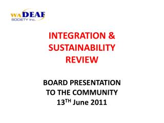 INTEGRATION   SUSTAINABILITY REVIEW  BOARD PRESENTATION TO THE COMMUNITY 13TH June 2011