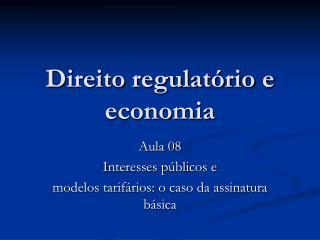 Direito regulat rio e economia