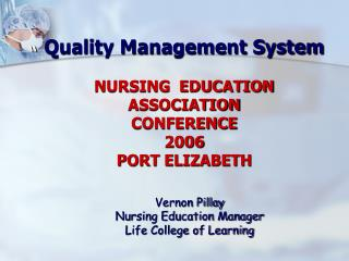 Quality Management System   NURSING  EDUCATION ASSOCIATION CONFERENCE 2006 PORT ELIZABETH