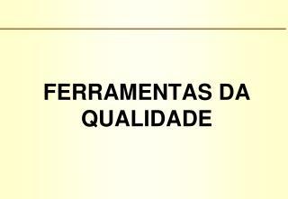 FERRAMENTAS DA QUALIDADE