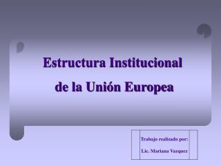 Estructura Institucional  de la Uni n Europea