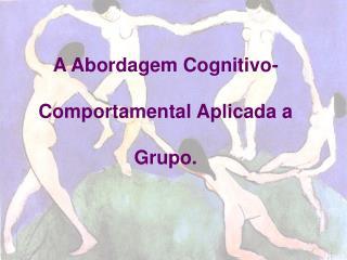 A Abordagem Cognitivo-  Comportamental Aplicada a   Grupo.